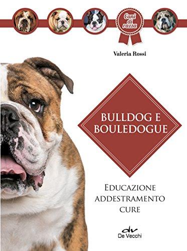 Bulldog e bouledogue. Educazione, addestramento, cure