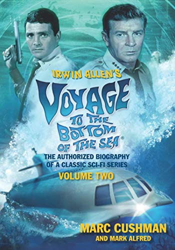 Compare Textbook Prices for Irwin Allen's Voyage to the Bottom of the Sea: The Authorized Biography of a Classic Sci-Fi Series, Volume Two  ISBN 9781735567303 by Cushman, Marc,Alfred, Mark
