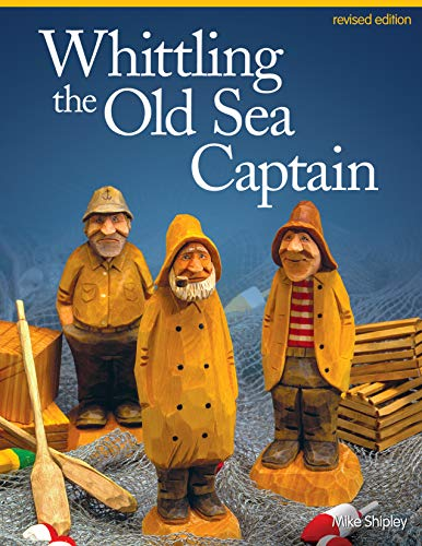Whittling the Old Sea Captain, Revised Edition (Fox Chapel Publishing) Step-by-Step Photos and Patterns for Sailors, Buoys, Lobster Traps, Wooden Crates, and Oars, with Carving & Painting Instructions