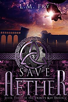Save Aether: A Teen Steampunk Novel (The Trinity Key Trilogy of the Aether Series Book 3) by [L.M. Fry]