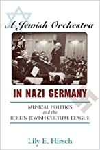 A Jewish Orchestra in Nazi Germany: Musical Politics and the Berlin Jewish Culture League by Lily E. Hirsch (2010-01-15)