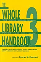 The Whole Library Handbook 3: Current Data, Professional Advice, and Curiosa About Libraries and Library Sciences