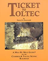 Ticket to Toltec: A Mile by Mile Guide for the Cumbres and Toltec Scenic Railroad Edition: second