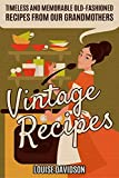 Vintage Recipes: Timeless and Memorable Old-Fashioned Recipes from Our Grandmothers (Lost Recipes Vintage Cookbooks)