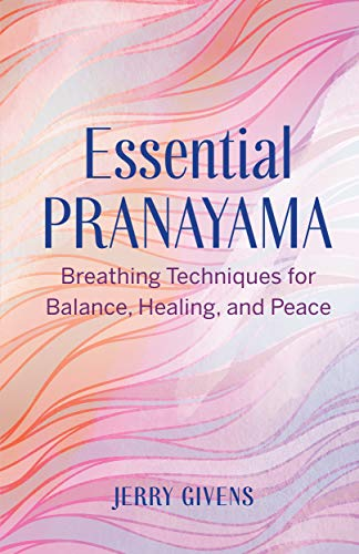 Essential Pranayama: Breathing Techniques for Balance, Healing, and Peace (English Edition)