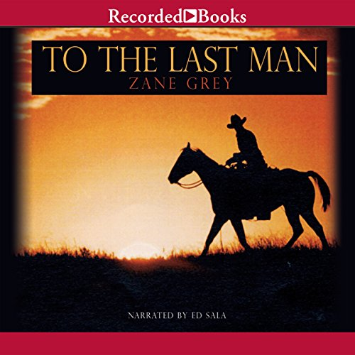 To the Last Man                   By:                                                                                                                                 Zane Grey                               Narrated by:                                                                                                                                 Ed Sala                      Length: 10 hrs and 35 mins     11 ratings     Overall 4.0