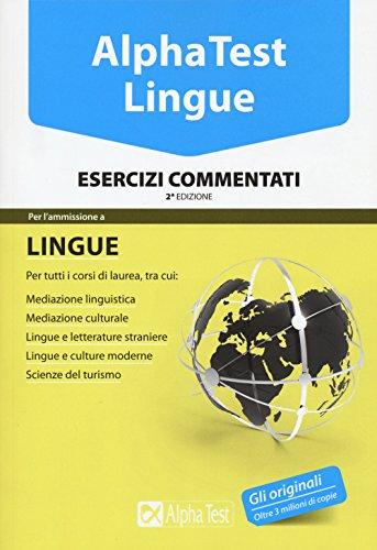 Alpha Test. Lingue. Esercizi commentati. Per l'ammissione a lingue e culture moderne, mediazione linguistica, scuole superiori mediatori linguistici, scienze del turismo