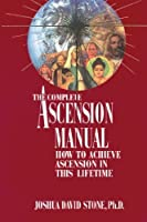 The Complete Ascension Manual: How to Achieve Ascension in This Lifetime (Ascension Series, Book 1) (Easy-To-Read Encyclopedia of the Spiritual Path) by Joshua David Stone(1994-01-01)