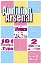 Audition Arsenal For Women In Their 20's: 101 Monologues by Type, 2 Minutes & Under (Monologue Audition Series)