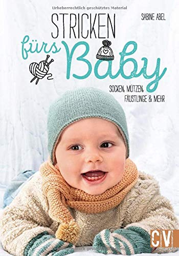 Stricken fürs Baby: Socken, Mützen, Fäustlinge und mehr
