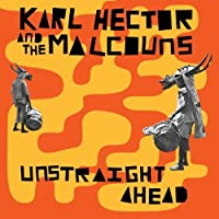 Unstraight Ahead by Karl Hector and the Malcouns (2014-06-17)