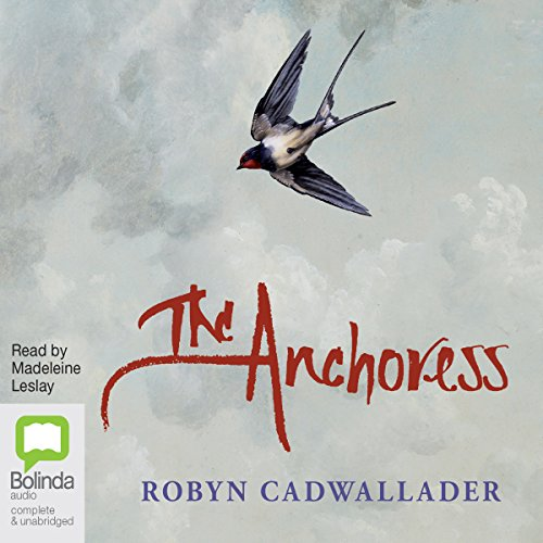 The Anchoress                   By:                                                                                                                                 Robyn Cadwallader                               Narrated by:                                                                                                                                 Madeleine Leslay                      Length: 10 hrs and 26 mins     2 ratings     Overall 4.0
