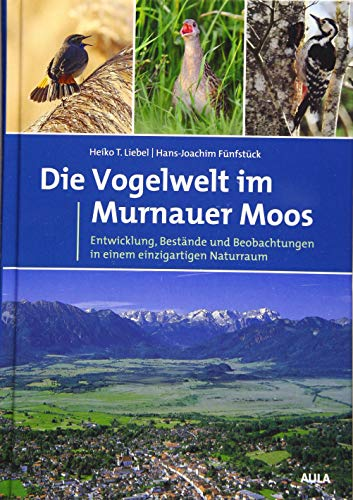 Die Vogelwelt im Murnauer Moos: Entwicklung, Bestände und Beobachtungen in einem einzigartigen Naturraum