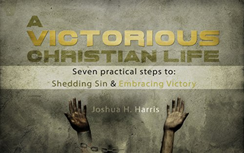 A Victorious Christian Life: Seven Practical Steps to Shedding Sin and Embracing Victory (English Edition)