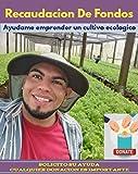 Ayúdame Emprender Un Cultivo Ecológico: Cualquier donación es importante (Spanish Edition)