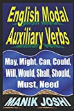 English Modal Auxiliary Verbs: May, Might, Can, Could, Will, Would, Shall, Should, Must, Need: 20 (English Daily Use)