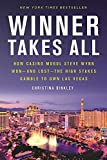 Winner Takes All: How Casino Mogul Steve Wynn Won-and Lost-the High Stakes Gamble to Own Las Vegas