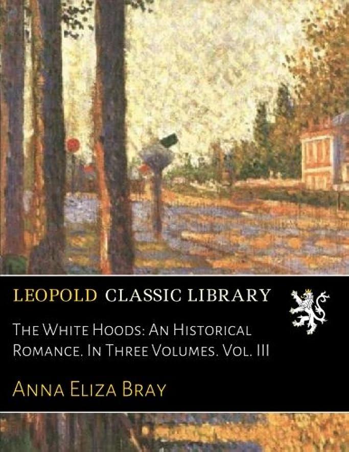 拷問爆発物犯すThe White Hoods: An Historical Romance. In Three Volumes. Vol. III