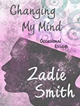 By Zadie Smith Changing My Mind: Occasional Essays (Thorndike Core) (Lrg) [Hardcover]
