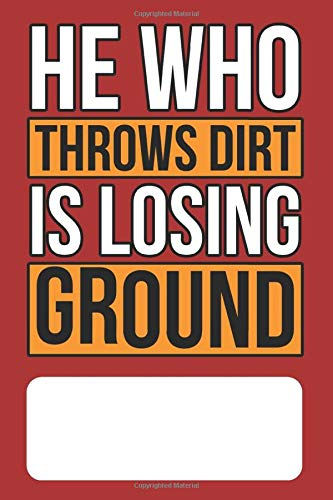 He Who Throws Dirt is Losing Ground: Blank Lined Journal for Chinese Fortune Cookie Addicts and Lovers of Chinese Food, Proverbs and Culture