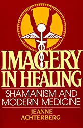 Imagery in Healing: Shamanism and Modern Medicine by Jeanne Achterberg