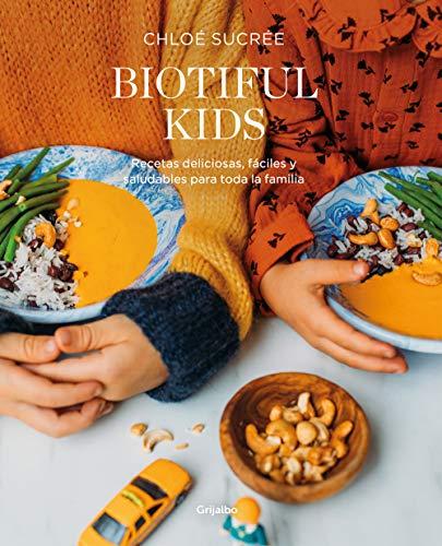 Biotiful Kids: Recetas deliciosas, sencillas y saludables para toda la familia