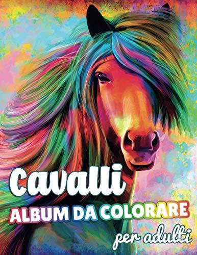 Cavalli Album da Colorare per Adulti: Quaderni da colorare adulti con 30 incredibili disegni su cavalli da colorare, dal mustang agli stalloni arabi ... di equitazione | Per donne e ados