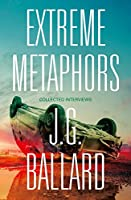 Extreme Metaphors: Selected Interviews With J. G. Ballard, 1967-2008