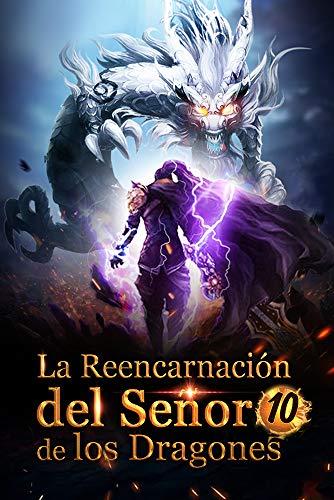 La Reencarnación del Señor de los Dragones 10: El momento de la vida y la muerte (Ascenso hacia el trono de dragón)