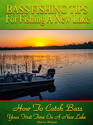 Bass Fishing tips for fishing a New Lake Second edition: How to catch bass your first time on a new lake by [Steve Pease]