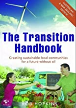 Transition Handbook: Creating Local Sustainable Communities Beyond Oil Dependency