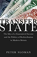 Transfer State: The Idea of a Guaranteed Income and the Politics of Redistribution in Modern Britain