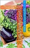 Jardinage bio: SOLUTION RAPIDE ET FACILE DE VOTRE PROPRE JARDIN ORGANIQUE