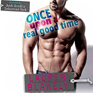 Once upon a Real Good Time                   Written by:                                                                                                                                 Lauren Blakely                               Narrated by:                                                                                                                                 Sebastian York,                                                                                        Andi Arndt                      Length: 5 hrs and 16 mins     7 ratings     Overall 4.7