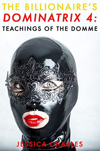 The Billionaire's Dominatrix 4: Teachings Of The Domme - A Hardcore FemDom BDSM Novel (English Edition)