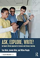 Ask, Explore, Write!: An Inquiry-Driven Approach to Science and Literacy Learning