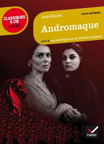 Andromaque: suivi d'un parcours sur les héroïnes tragiques
