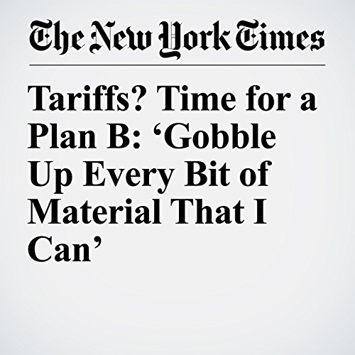 Tariffs? Time for a Plan B: 'Gobble Up Every Bit of Material That I Can' copertina