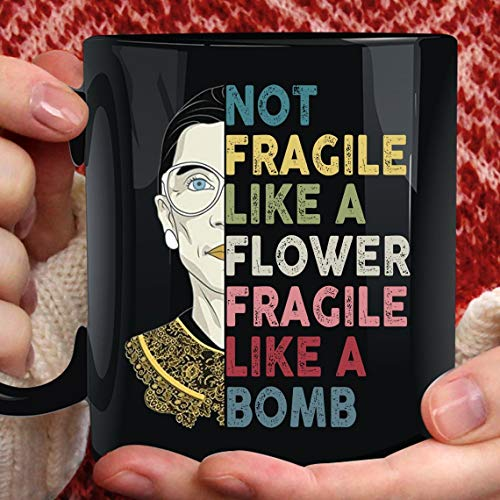 Ruth Bader Ginsburg Not Fragile Like a Flower Fragile Like a Bomb 11oz Mug Feminists Gift Tea and Coffee Cup, Notorious RBG