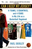 Can I Keep My Jersey?: 11 Teams, 5 Countries, and 4 Years in My Life as a Basketball Vagabond - Paul Shirley