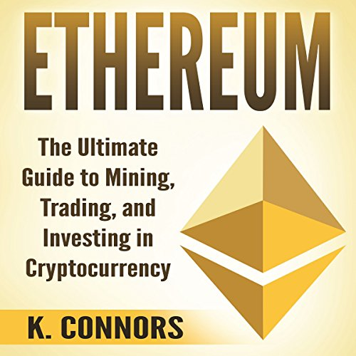 Ethereum: The Ultimate Guide to Mining, Trading, and Investing in Cryptocurrency audiobook cover art