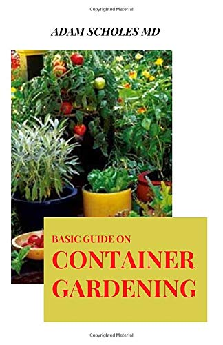 BASIC GUIDE ON CONTAINER GARDENING: Everything You Need To Know About ADAMGrowing Vegetables and...