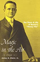 Magic in the Air: The Times & Life of Boston's Honey Fitz