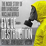 Eve of Destruction: The inside story of our dangerous nuclear world (English Edition)