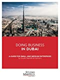 Doing business in Dubai: A guide for small and medium enterprises (Guides by Studio Martelli & Partners Book 5) (English Edition)