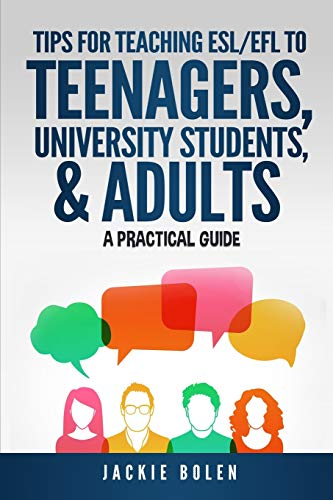 Tips for Teaching ESL/EFL to Teenagers, University Students & Adults: A Practical Guide (ESL...