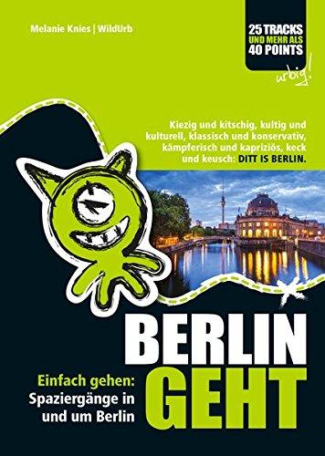 Knies, Melanie<br />BERLIN GEHT: Einfach gehen: Spaziergänge in und um Berlin