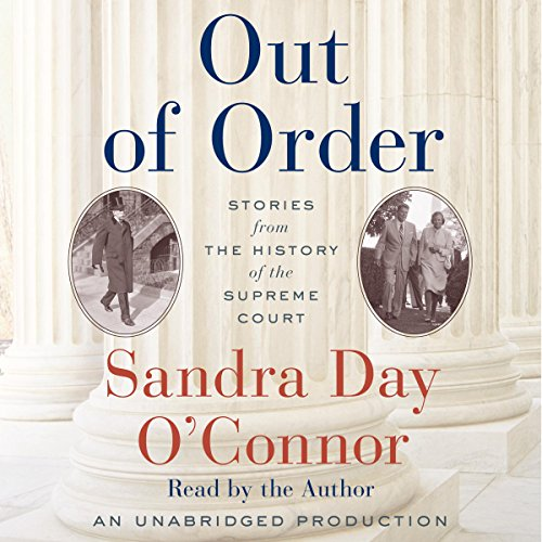 Out of Order     Stories from the History of the Supreme Court              By:                                                                                                                                 Sandra Day O'Connor                               Narrated by:                                                                                                                                 Sandra Day O'Connor                      Length: 7 hrs and 6 mins     134 ratings     Overall 3.4