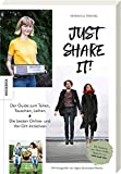 Just share it!: Der Guide zum Teilen, Tauschen, Leihen. Die besten Online- und Vor-Ort-Initiativen (zero-waste, Nachhaltigkeit, Sharing, Couchsurfing, Second-hand, Ich kauf nixx)
