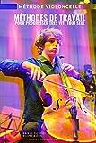 Méthode violoncelle: Méthodes de travail du violoncelle pour progresser...